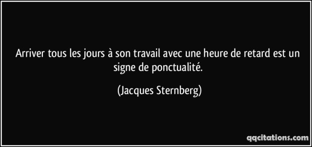 quote-arriver-tous-les-jours-a-son-travail-avec-une-heure-de-retard-est-un-signe-de-ponctualite-jacques-sternberg-157010